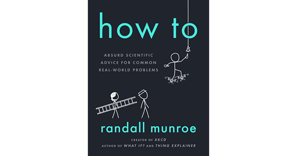 How To: Absurd Scientific Advice for Common Real-World Problems by ...