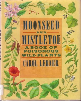 Moonseed and Mistletoe: A Book of Poisonous Plants