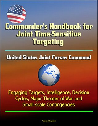 Commander's Handbook for Joint Time-Sensitive Targeting - United States Joint Forces Command, Engaging Targets, Intelligence, Decision Cycles, Major Theater of War and Small-scale Contingencies