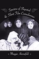 Specters of Slapstick and Silent Film Comediennes (Film and Culture Series)