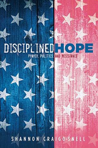 Disciplined Hope: Prayer, Politics, and Resistance