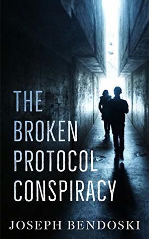 Broken Protocol Conspiracy by Joseph Bendoski