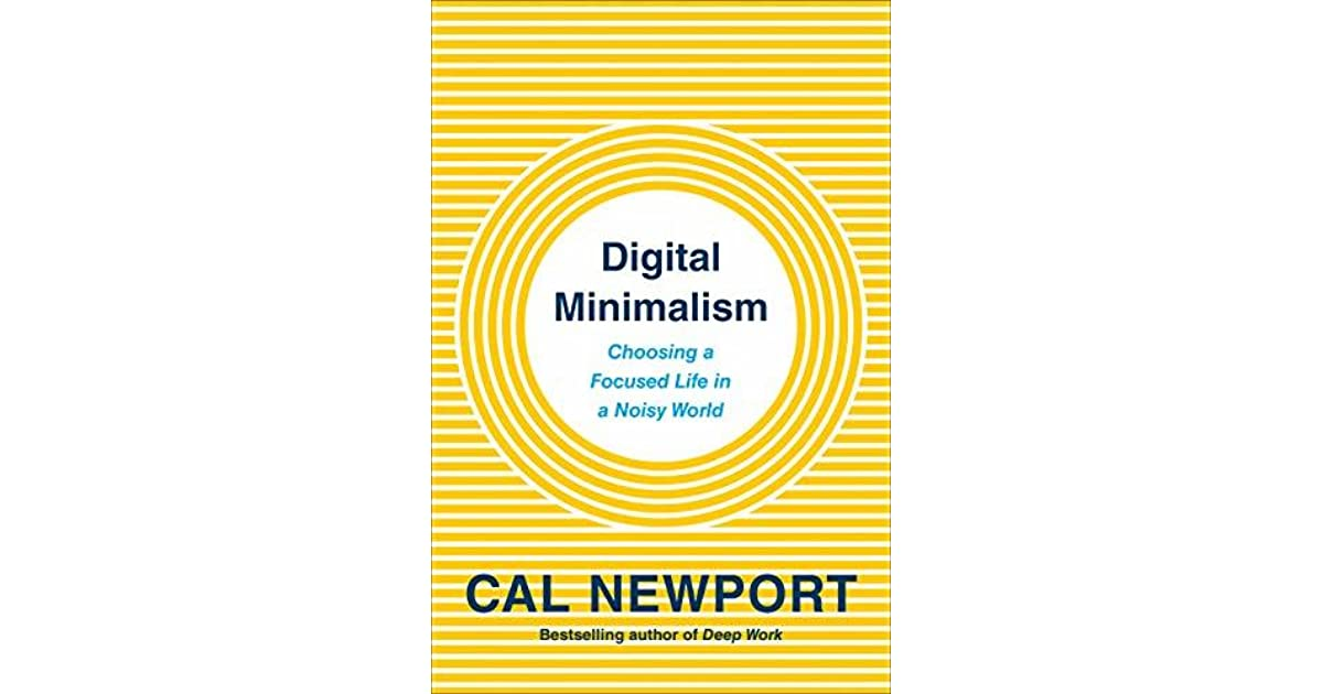 Digital Minimalism Choosing A Focused Life In A Noisy World By Cal Newport