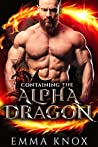 Containing the Alpha Dragon (Alpha Dragon Brothers #1)