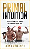 Primal Intuition: Naturo-Stack Your Life And Unlock Your Dream Body