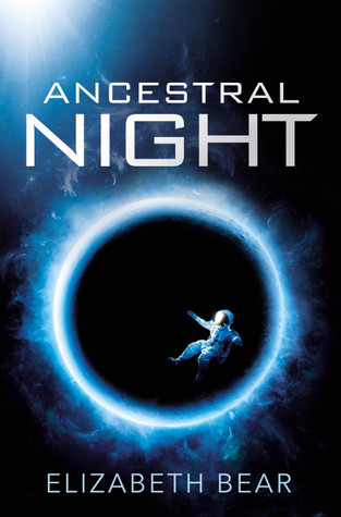 Ancestral Night by Elizabeth Bear