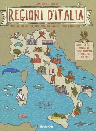Regioni d'Italia: Città, Borghi, Natura, Arte, Cibo, Personaggi, Storia e Tradizioni