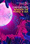Beneath the World, a Sea by Chris Beckett