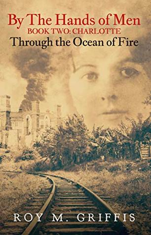By the Hands of Men, Book Two: Charlotte Through the Ocean of Fire