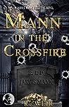 Mann in the Crossfire: A Jarvis Mann Hardboiled Detective Mystery Novel