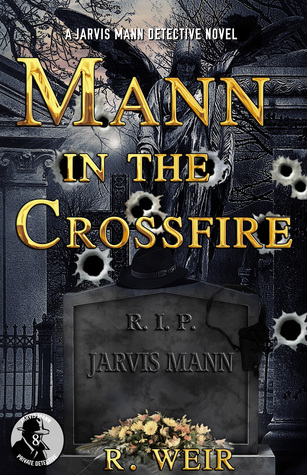 Mann in the Crossfire: A Jarvis Mann Hardboiled Detective Mystery Novel