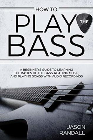 How to Play the Bass: A Beginner's Guide to Learning the