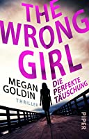 The Wrong Girl: Die perfekte Täuschung