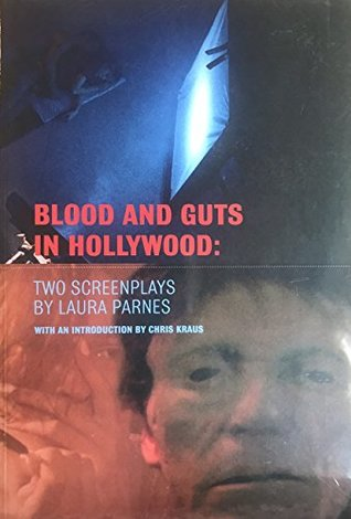 Blood and Guts in Hollywood: Two Screenplays by Laura Parnes: Blood and Guts in High School and Hollywood Inferno