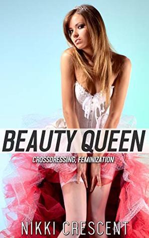 BEAUTY QUEEN: Crossdressing, Feminization