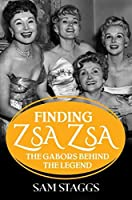 Finding Zsa Zsa: The Gabors behind the Legend