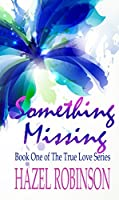 Something Missing (The True Love Series Book 1)