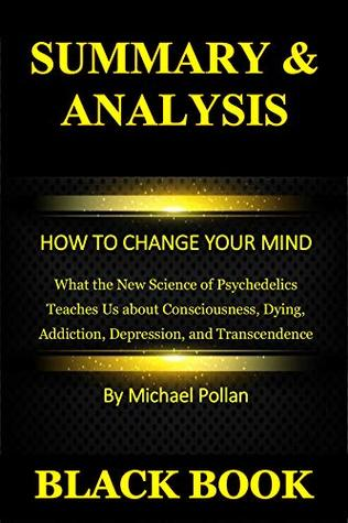 Dying Addiction Depression How to Change Your Mind: What the New Science of Psychedelics Teaches Us About Consciousness and Transcendence