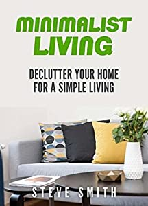 MINIMALIST LIVING: Declutter Your Home For A Simple Living