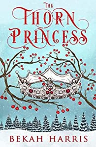 The Thorn Princess (Iron Crown Faerie Tales, #1)