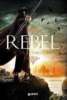 Rebel: Il tradimento (Rebel, #2)