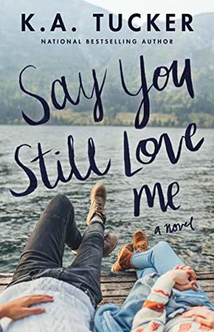 Say You Still Love Me (K.A. Tucker)