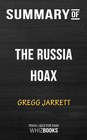 Summary of The Russia Hoax: The Illicit Scheme to Clear Hillary Clinton and Frame Donald Trump by Gregg Jarrett (Trivia/Quiz for Fans)