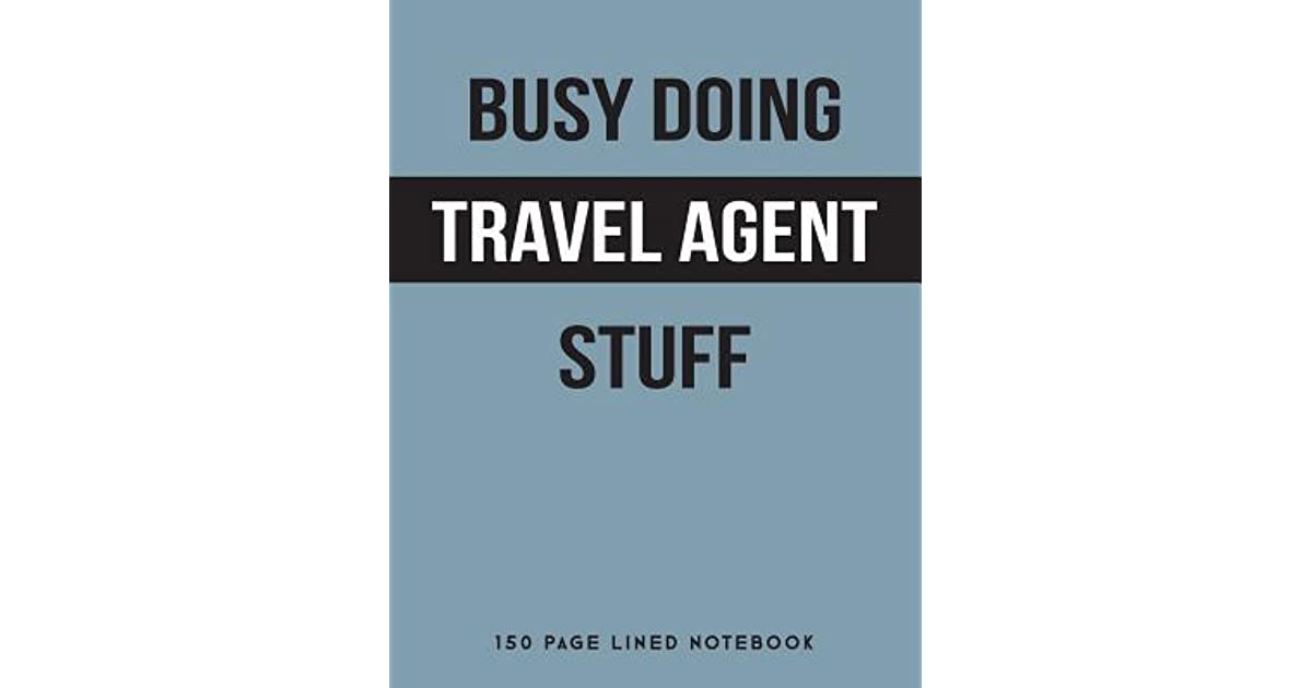 Busy Doing Travel Agent Stuff: 150 Page Lined Notebook by