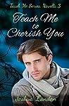 Teach Me to Cherish You: Teach Me Series, Novella 3