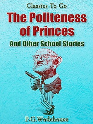 The Politeness of Princes / and Other School Stories by P.G. Wodehouse