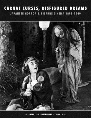 Carnal Curses, Disfigured Dreams: Japanese Horror and Bizarre Cinema 1898-1949