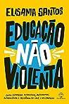 Educação não violenta: Como estimular autoestima, autonomia, autodisciplina e resiliência em você e nas crianças
