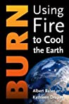 Burn: Using Fire to Cool the Earth