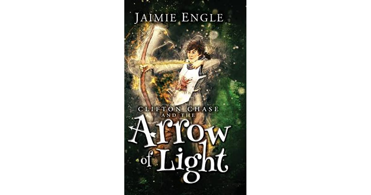 Clifton Chase And The Arrow Of Light Adventures Book 1 By Jaimie Engle