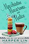 Macchiatos, Macarons, and Malice (A Cape Bay Cafe Mystery Book 9)