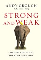 Strong and Weak: Embracing a Life of Love, Risk, and True Flourishing