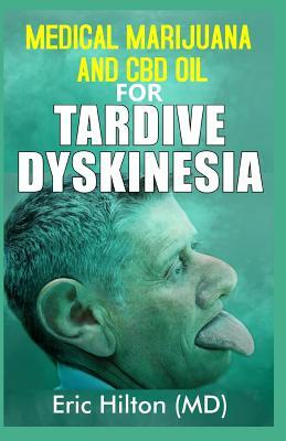 Medical Marijuana and CBD Oil for Tardive Dyskinesia: All