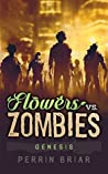 Flowers Vs. Zombies: Genesis: A Zombie Apocalypse Survival Series