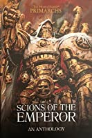 Scions of the Emperor (The Horus Heresy: Primarchs #Anthology)