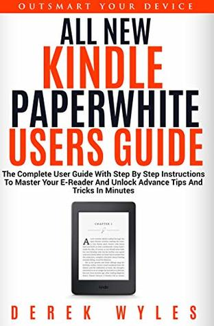 ALL NEW KINDLE PAPERWHITE USERS GUIDE: THE COMPLETE 2019