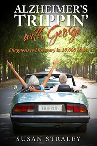 Alzheimer's Trippin' with George by Susan Straley