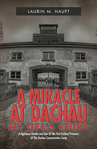 A Miracle at Dachau: My Opa's Story