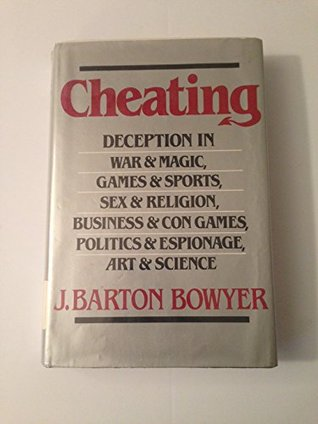 Cheating: Deception in War & Magic, Games & Sports, Sex & Religion, Business & Con Games, Politics & Espionage, Art & Science
