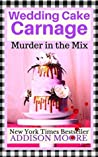 Wedding Cake Carnage (Murder in the Mix #11)