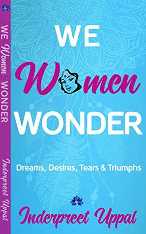 WE WOMEN WONDER by Inderpreet Uppal