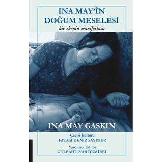 Ina May'in Doğum Meselesi Bir Ebenin Manifestosu Ina May Gaskin, Fatma Deniz Sayıner, Gülbahtiyar Demirel