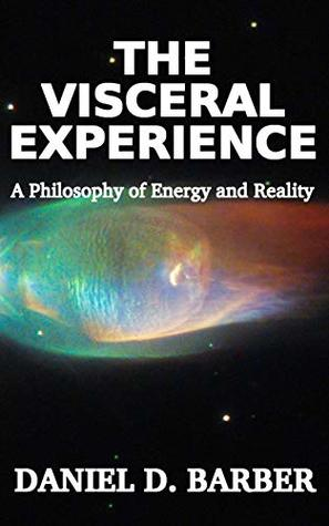 The Visceral Experience: A Philosophy Of Energy And Reality