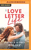 A Love Letter Life: Pursue Creatively, Date Intentionally, Love Faithfully