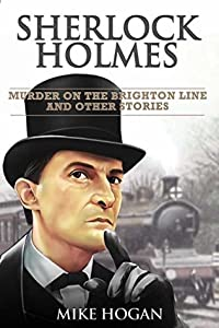 Sherlock Holmes: Murder on the Brighton Line and Other Stories (Cases of Singular Interest #3)