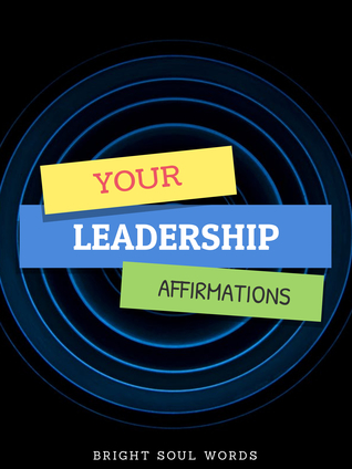 Your Leadership Affirmations Bright Soul Words